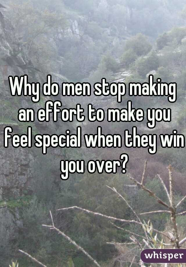 Why do men stop making an effort to make you feel special when they win you over?