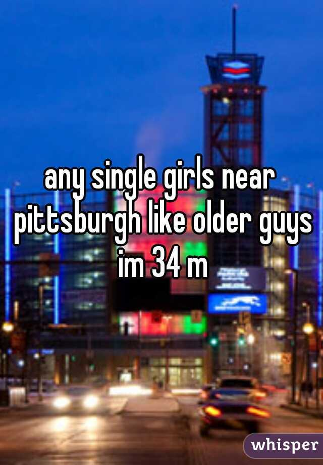 any single girls near pittsburgh like older guys im 34 m