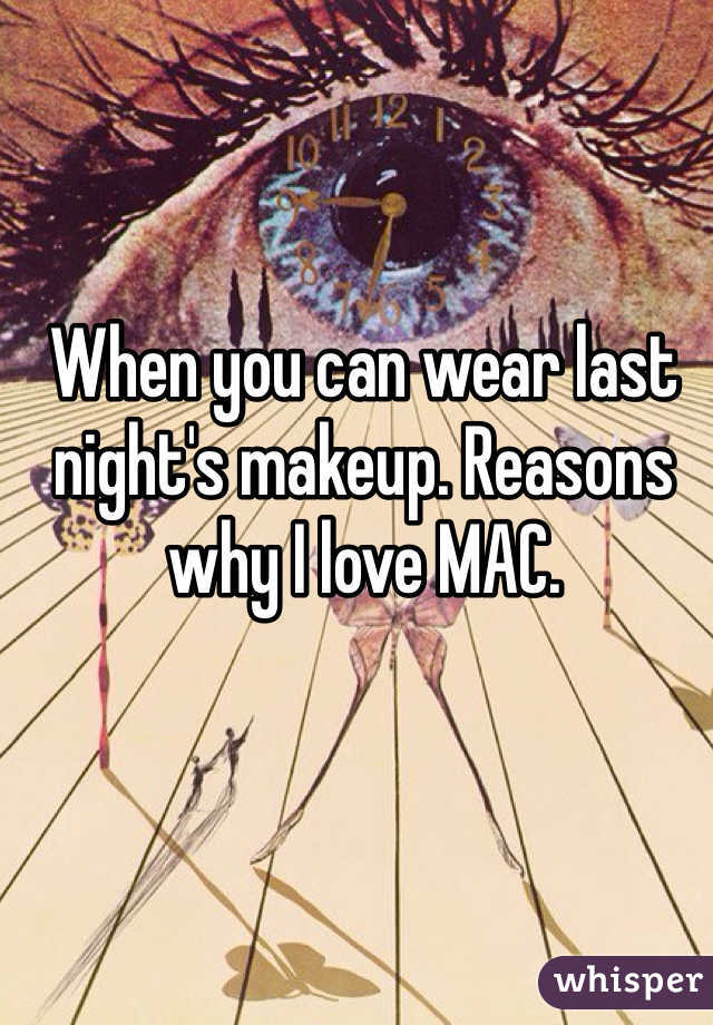 When you can wear last night's makeup. Reasons why I love MAC.