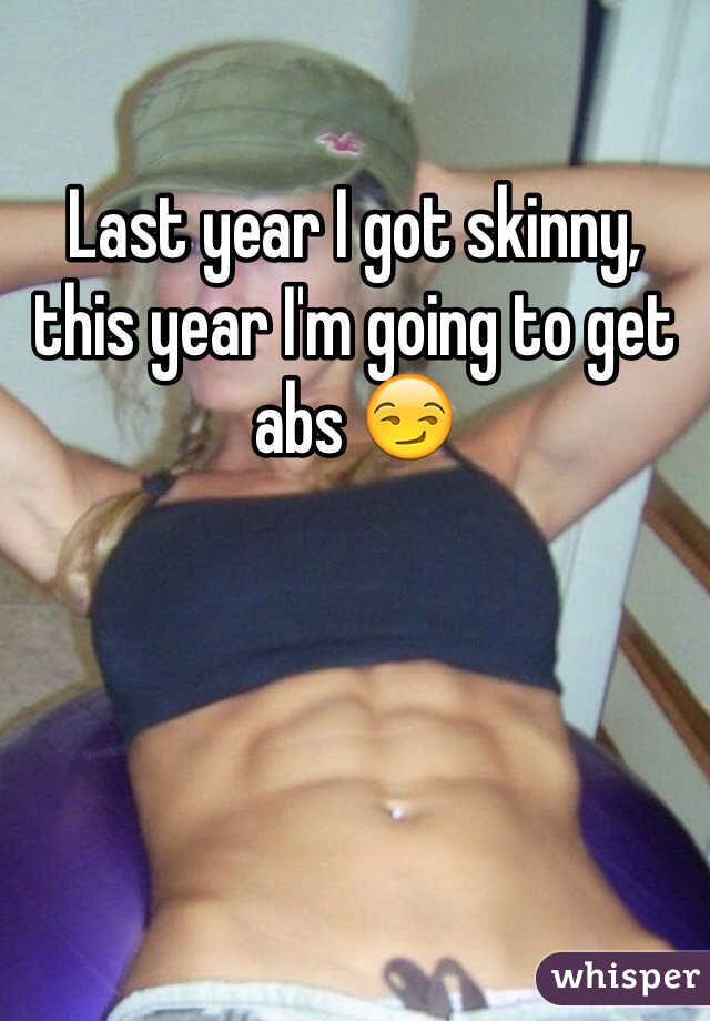 Last year I got skinny, this year I'm going to get abs 😏