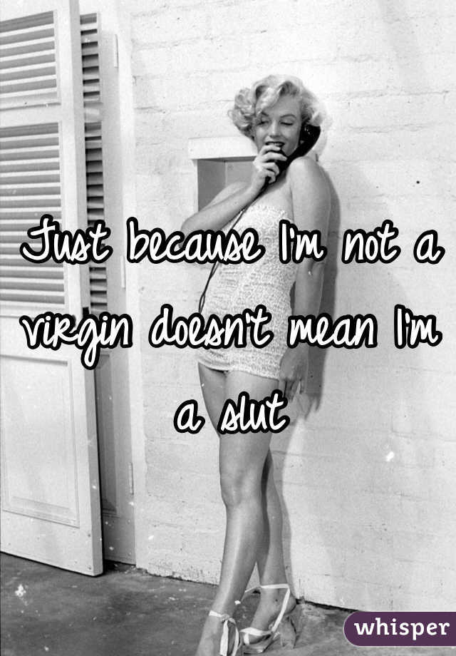Just because I'm not a virgin doesn't mean I'm a slut