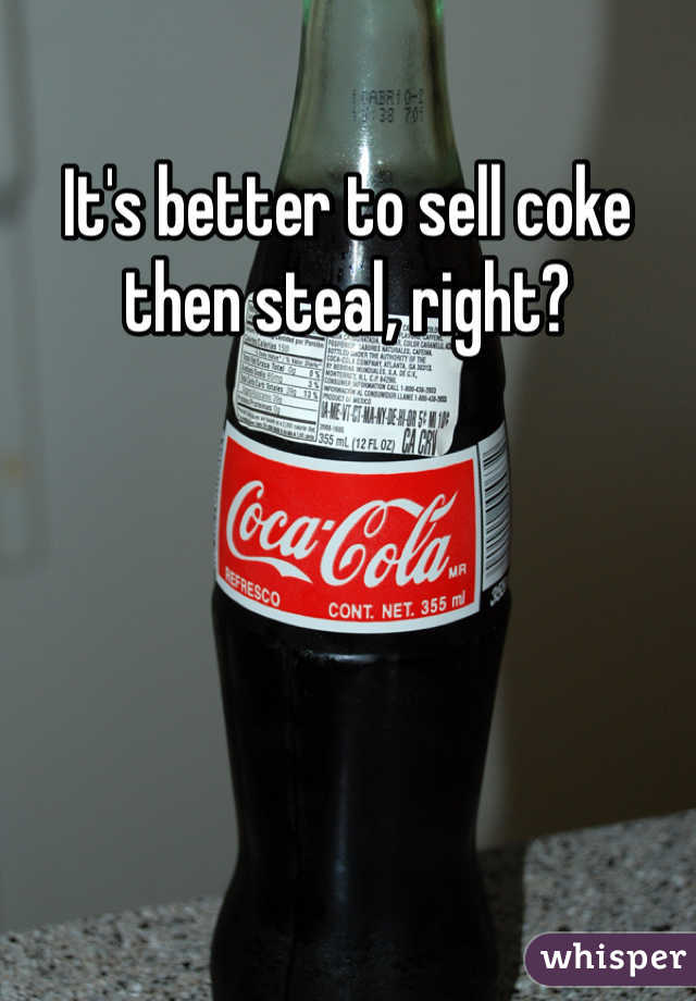 It's better to sell coke then steal, right?