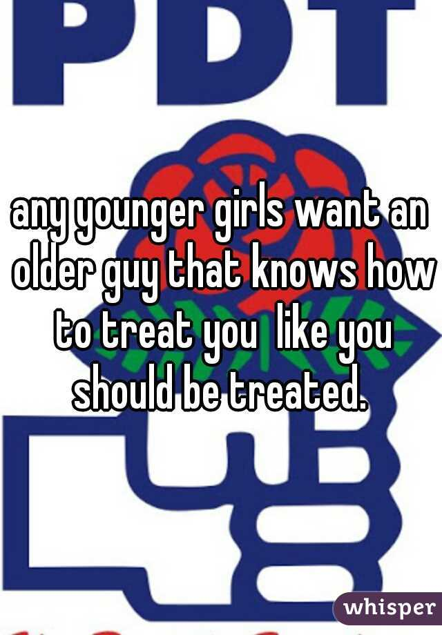 any younger girls want an older guy that knows how to treat you  like you should be treated.