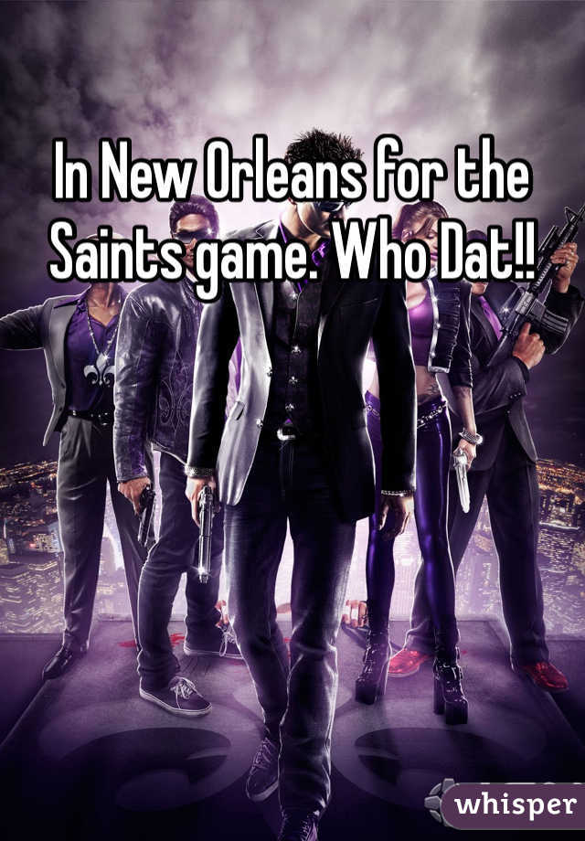 In New Orleans for the Saints game. Who Dat!!