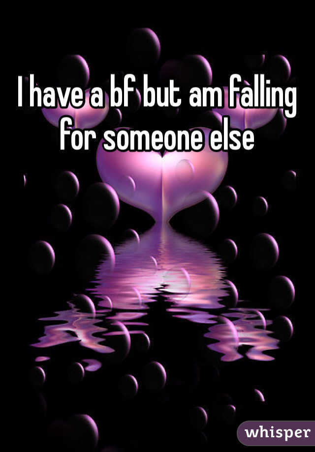 I have a bf but am falling for someone else