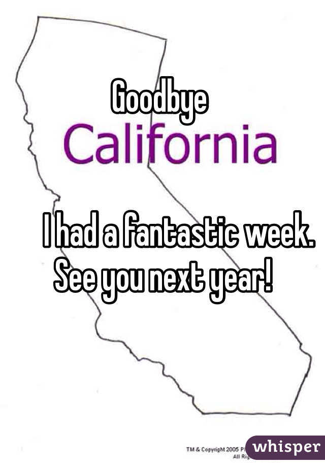 Goodbye           I had a fantastic week.  See you next year!