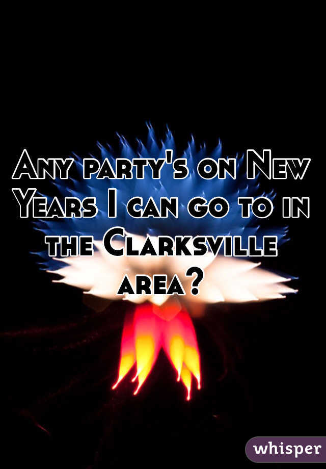 Any party's on New Years I can go to in the Clarksville area?