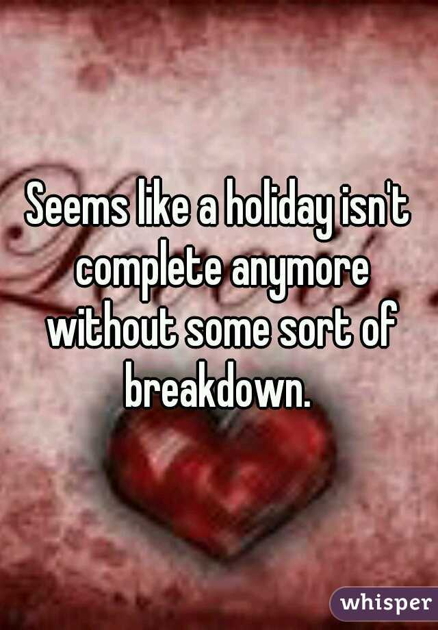 Seems like a holiday isn't complete anymore without some sort of breakdown.