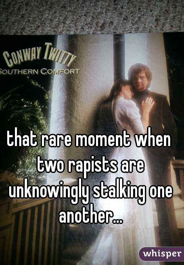 that rare moment when two rapists are unknowingly stalking one another...