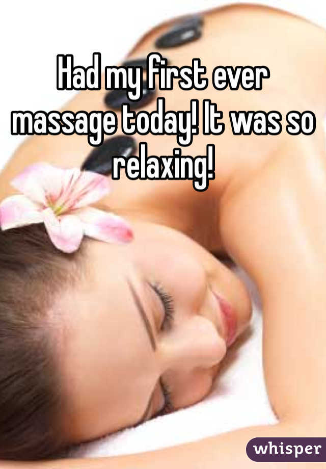 Had my first ever massage today! It was so relaxing!