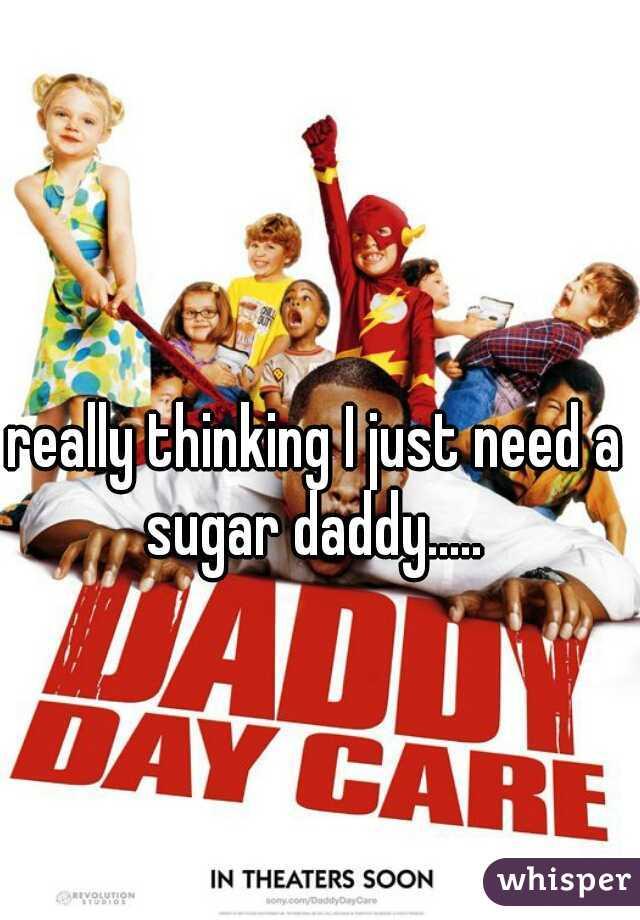 really thinking I just need a sugar daddy.....