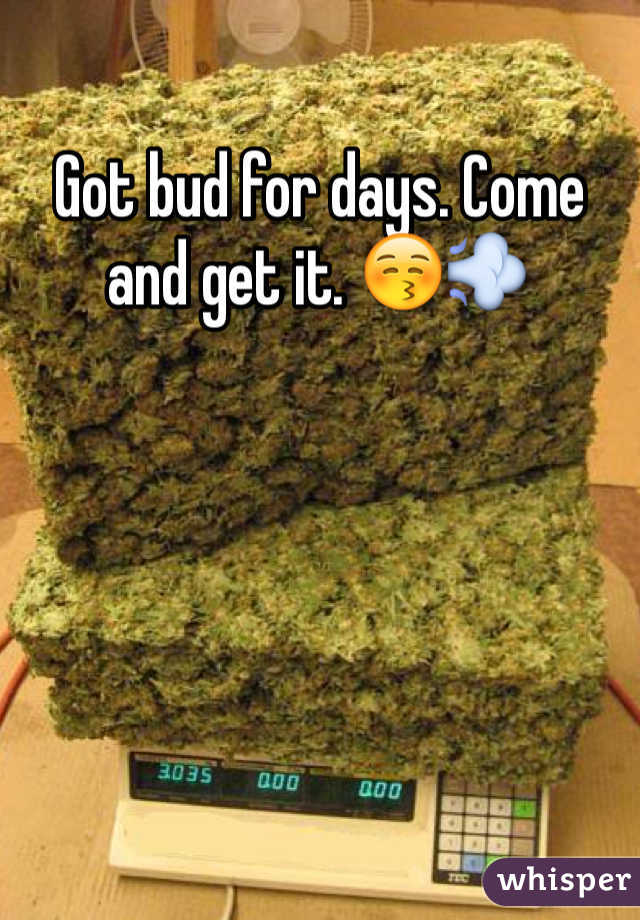 Got bud for days. Come and get it. 😚💨