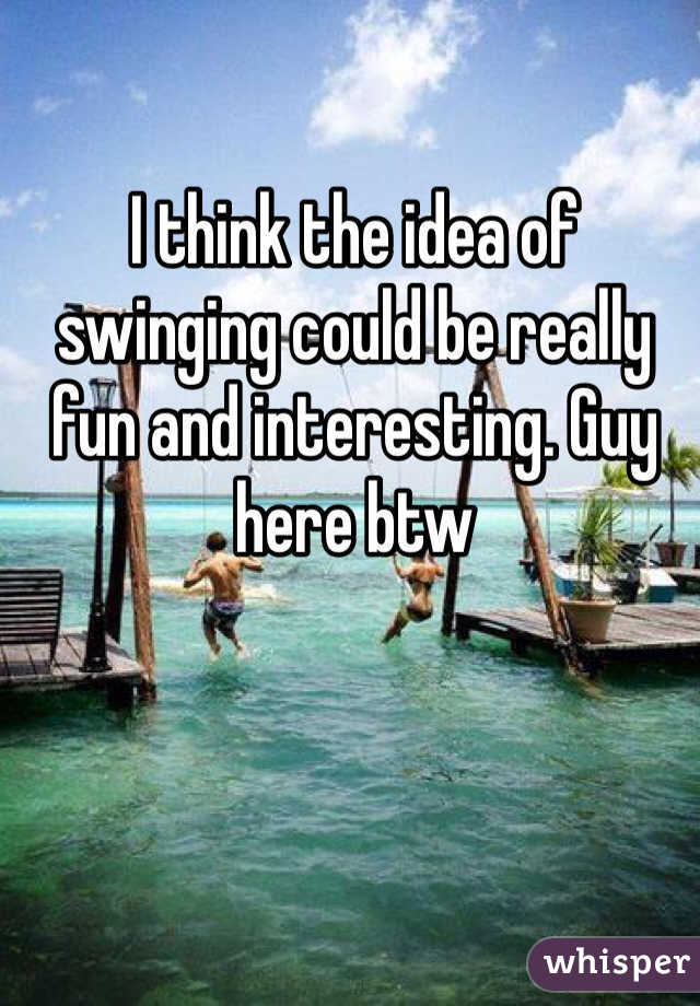 I think the idea of swinging could be really fun and interesting. Guy here btw