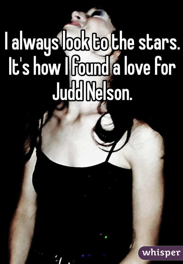 I always look to the stars. It's how I found a love for Judd Nelson.