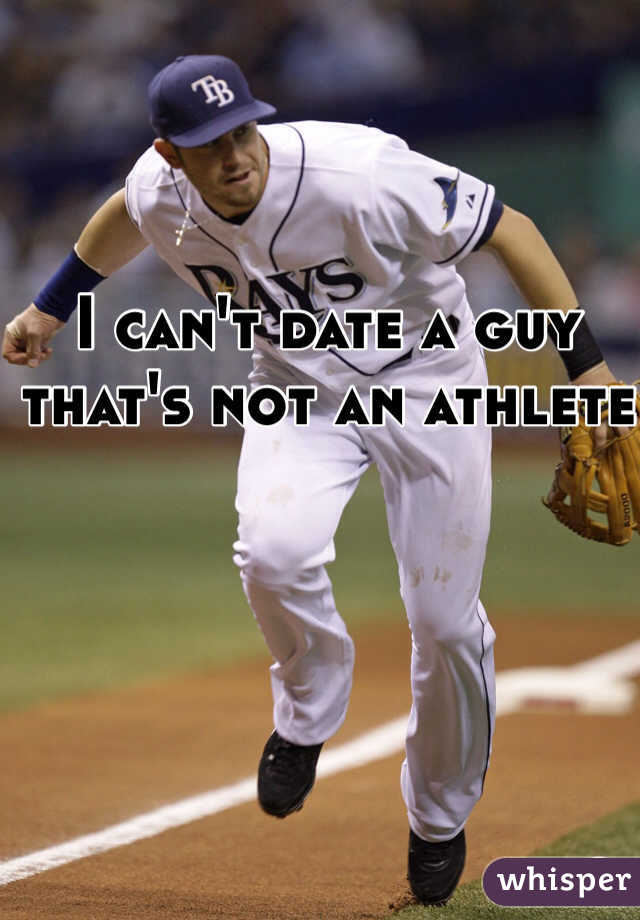 I can't date a guy that's not an athlete