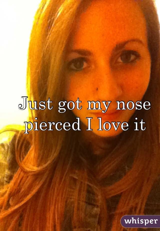 Just got my nose pierced I love it