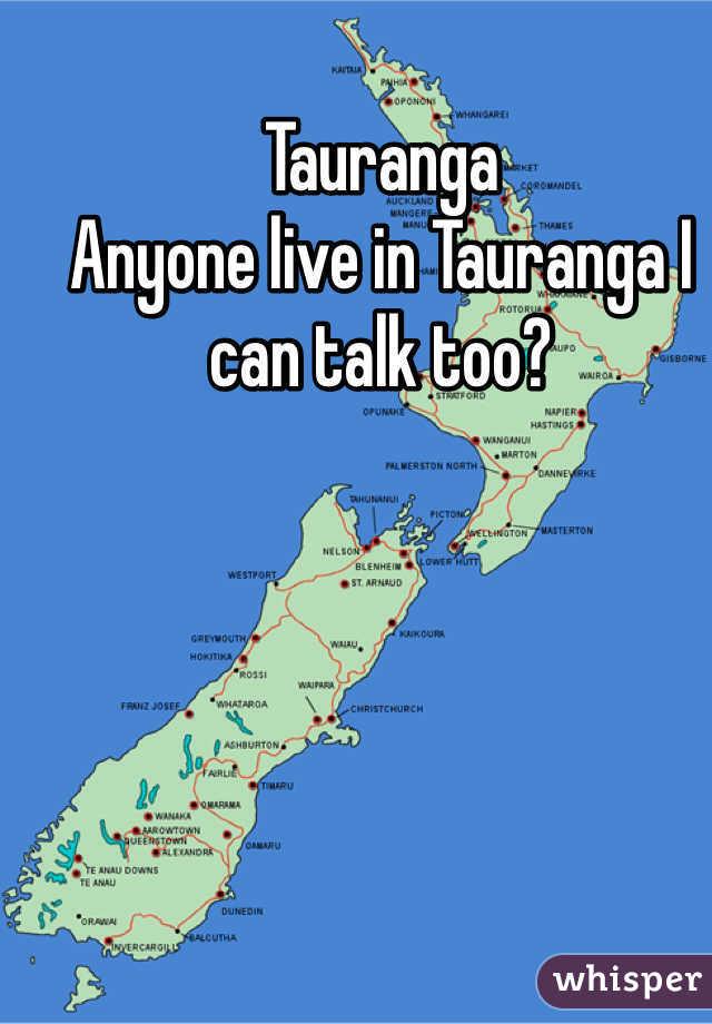 Tauranga Anyone live in Tauranga I can talk too?