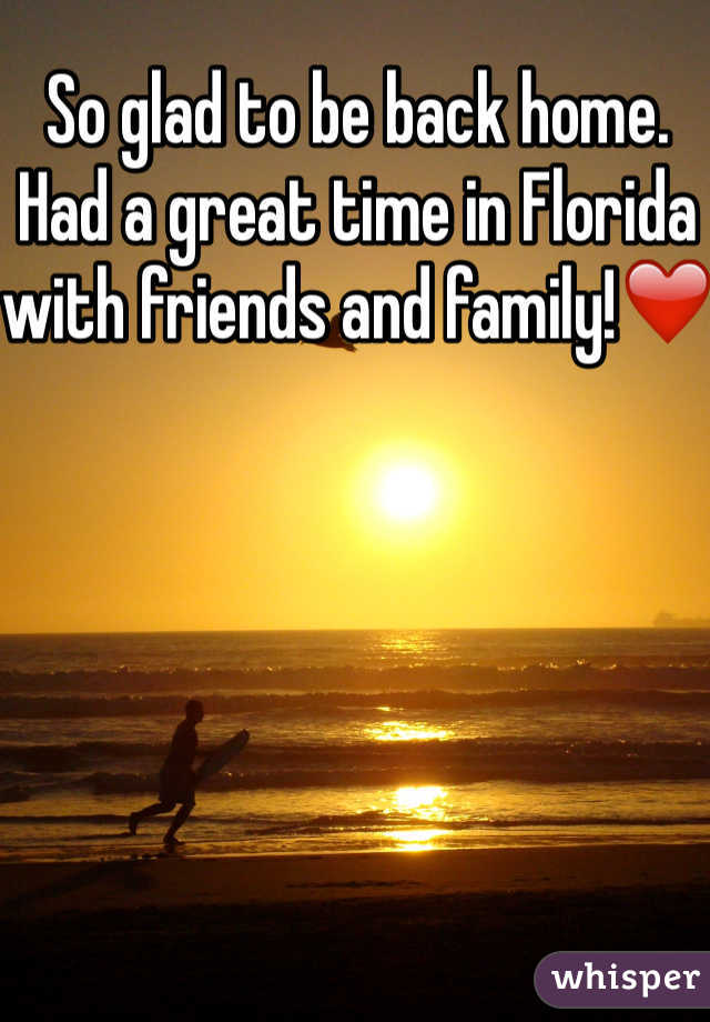 So glad to be back home. Had a great time in Florida with friends and family!❤️
