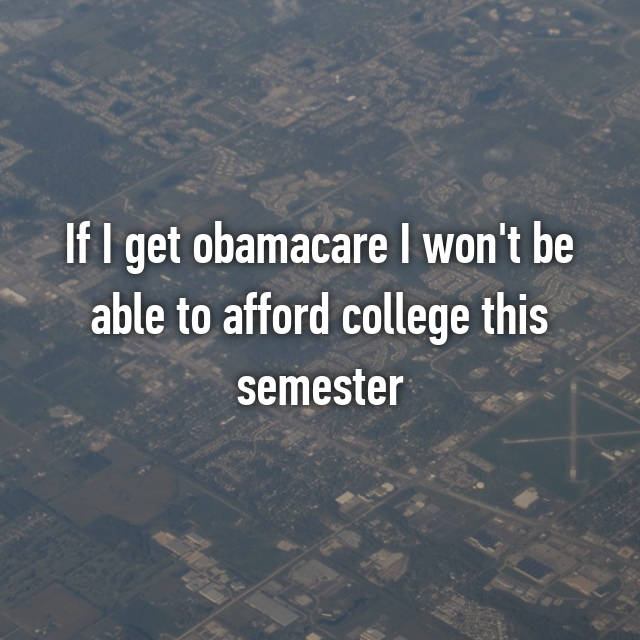 If I get obamacare I won't be able to afford college this semester