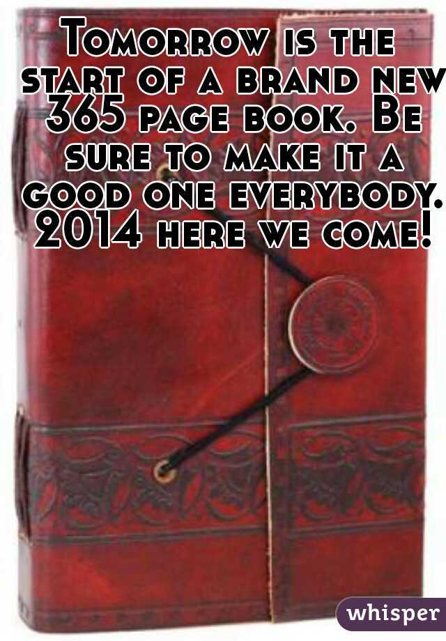 Tomorrow is the start of a brand new 365 page book. Be sure to make it a good one everybody. 2014 here we come!