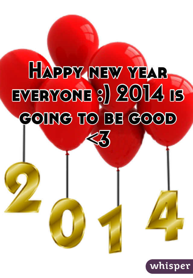 Happy new year everyone :) 2014 is going to be good <3