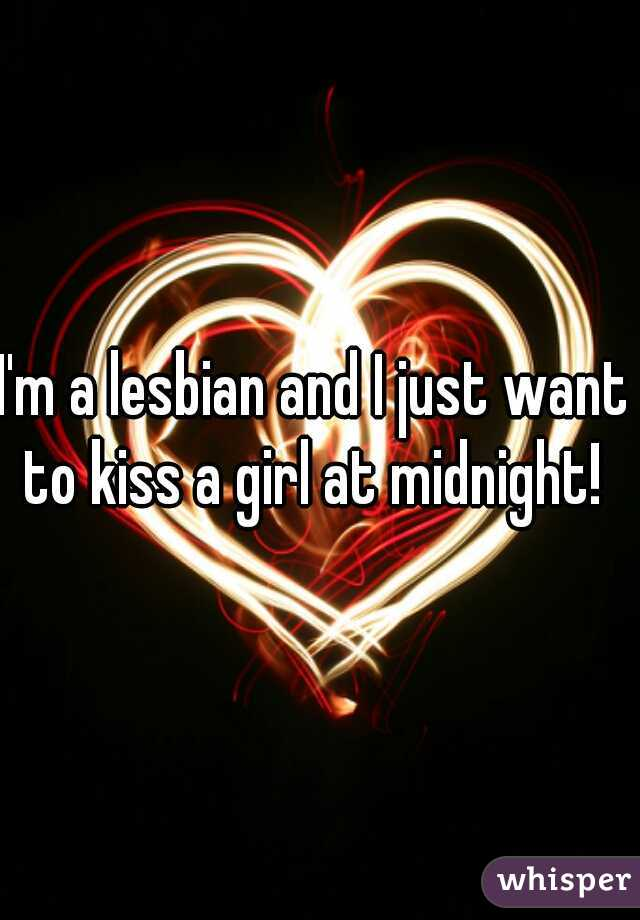 I'm a lesbian and I just want to kiss a girl at midnight!