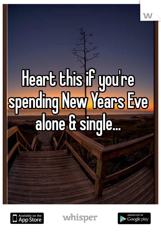Heart this if you're spending New Years Eve alone & single...