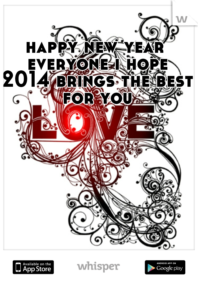 happy new year everyone i hope 2014 brings the best for you