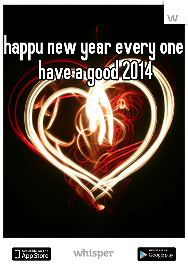 happu new year every one have a good 2014