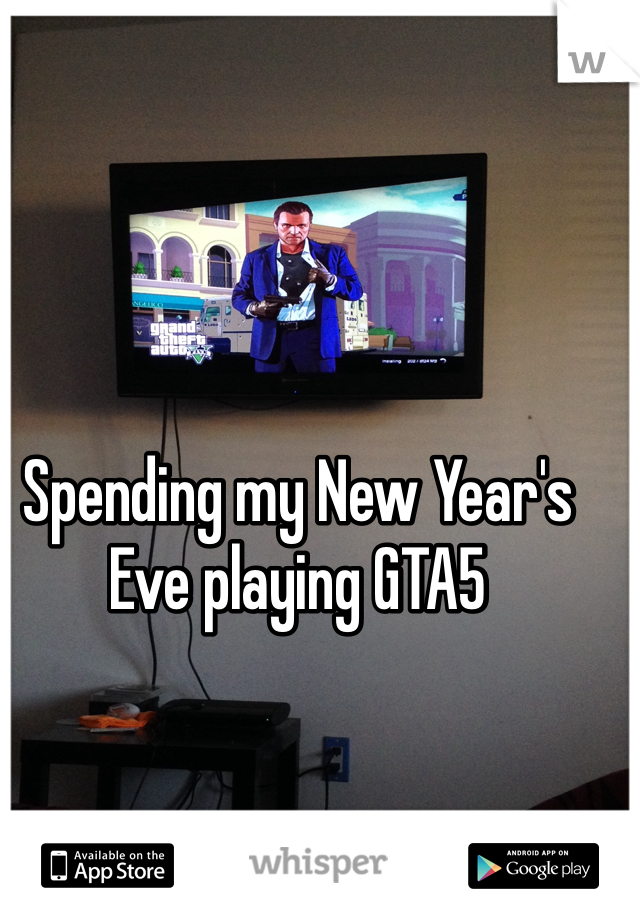 Spending my New Year's Eve playing GTA5