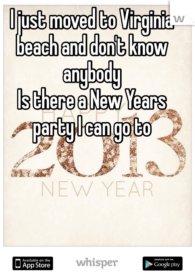 I just moved to Virginia beach and don't know anybody  Is there a New Years party I can go to