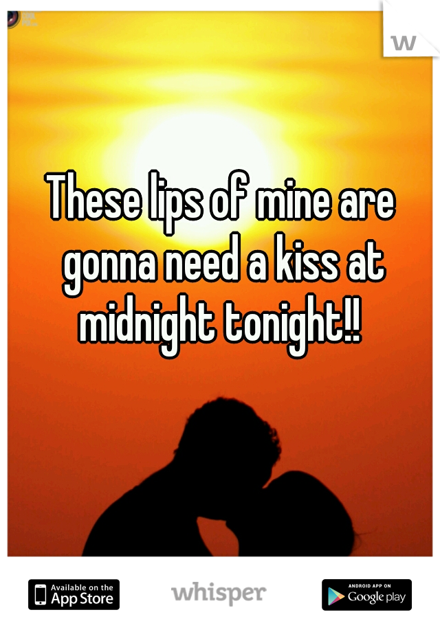 These lips of mine are gonna need a kiss at midnight tonight!!