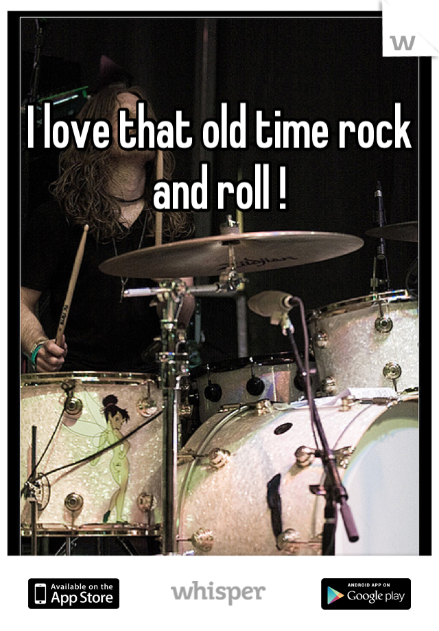 I love that old time rock and roll !