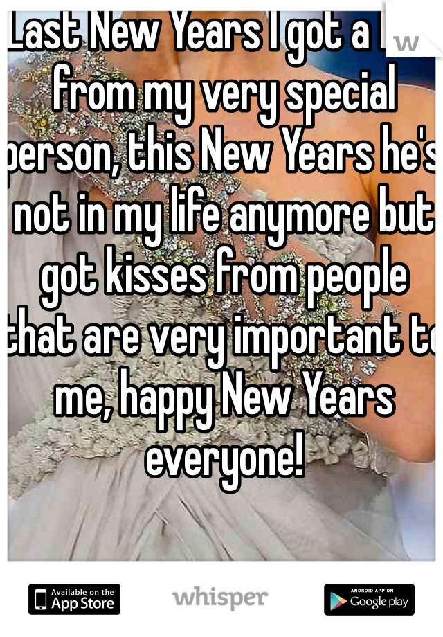 Last New Years I got a kiss from my very special person, this New Years he's not in my life anymore but got kisses from people that are very important to me, happy New Years everyone!