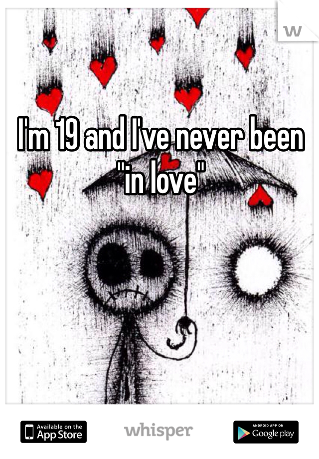 """I'm 19 and I've never been """"in love"""""""