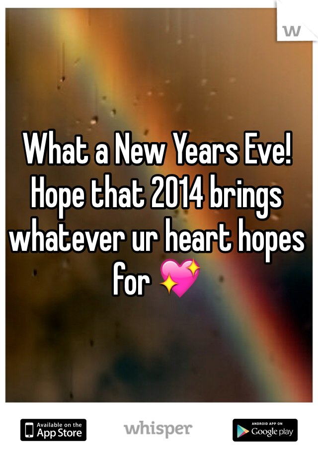 What a New Years Eve! Hope that 2014 brings whatever ur heart hopes for 💖