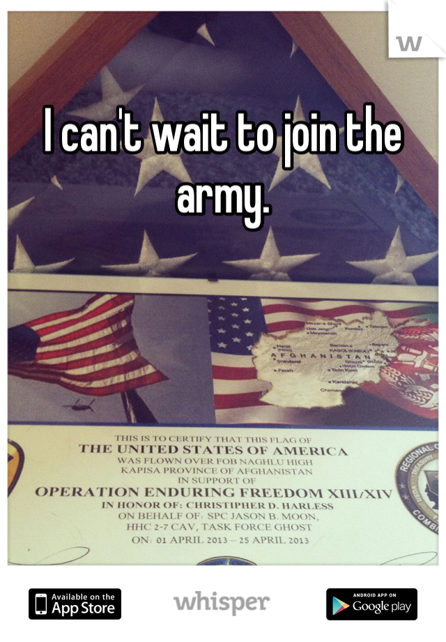 I can't wait to join the army.