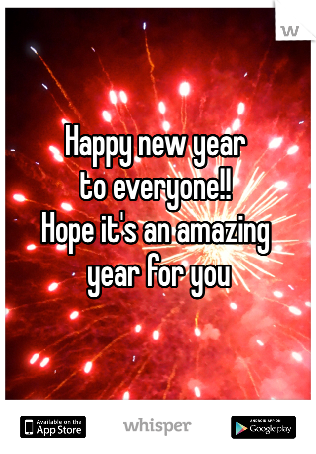 Happy new year  to everyone!!  Hope it's an amazing  year for you