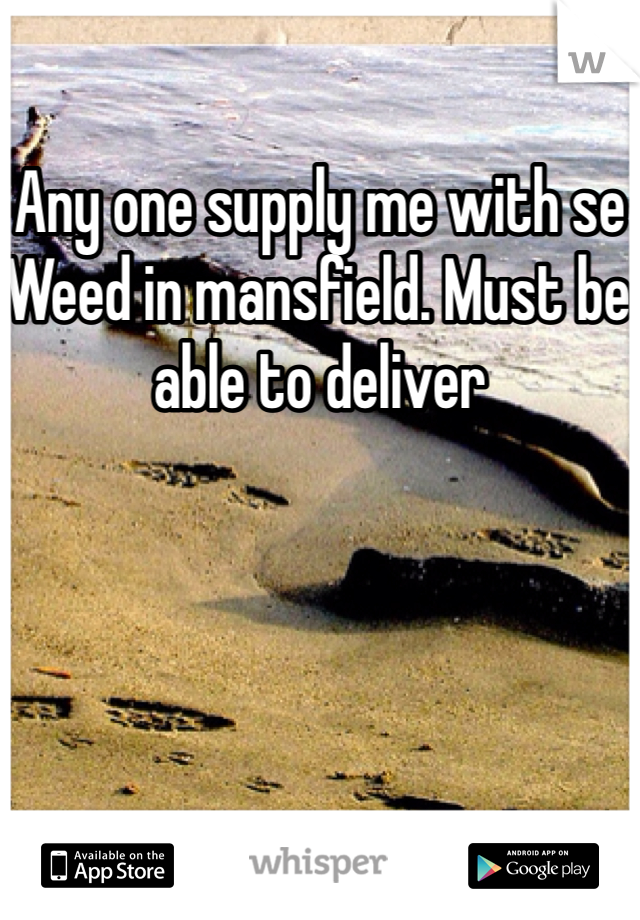 Any one supply me with se Weed in mansfield. Must be able to deliver