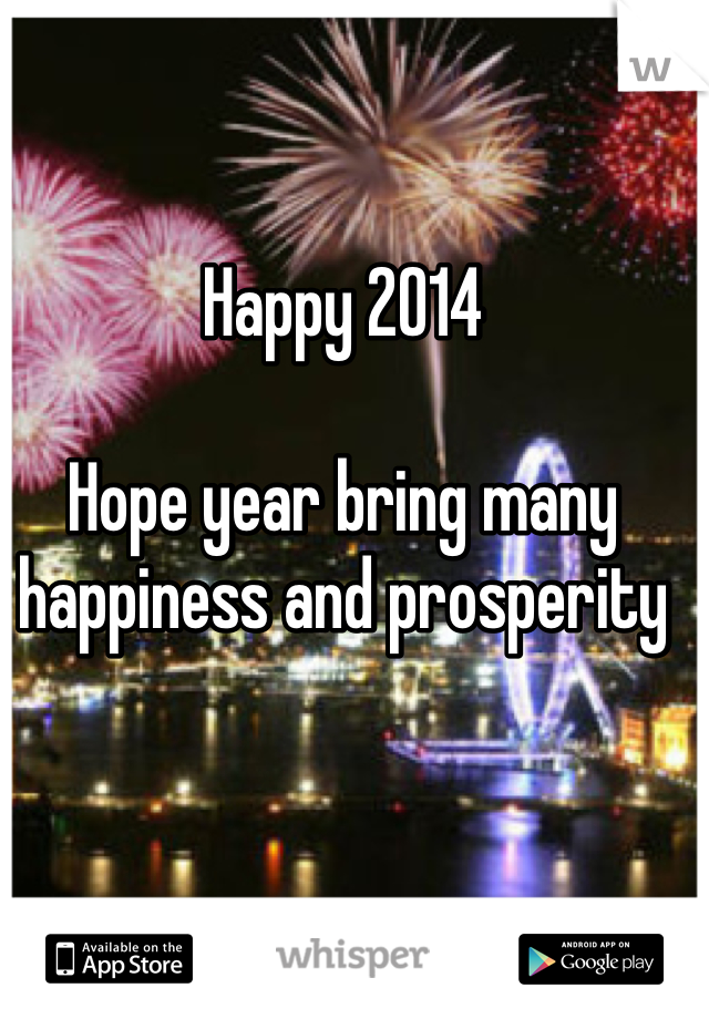 Happy 2014  Hope year bring many happiness and prosperity