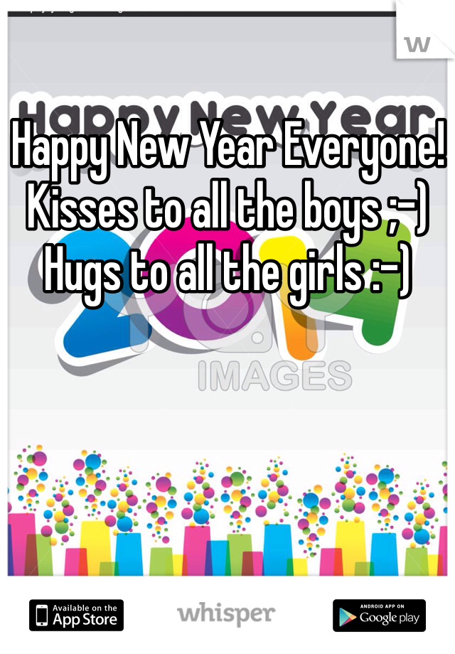 Happy New Year Everyone! Kisses to all the boys ;-) Hugs to all the girls :-)