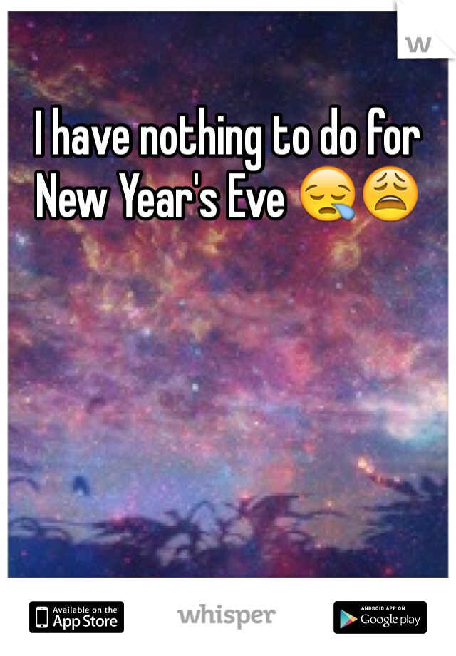 I have nothing to do for New Year's Eve 😪😩