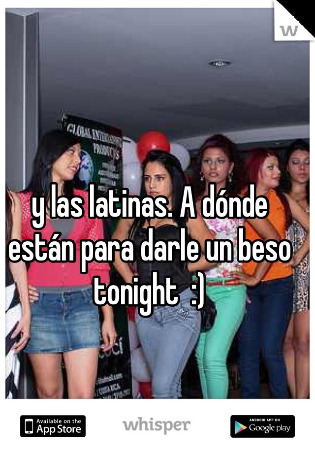 y las latinas. A dónde están para darle un beso tonight  :)