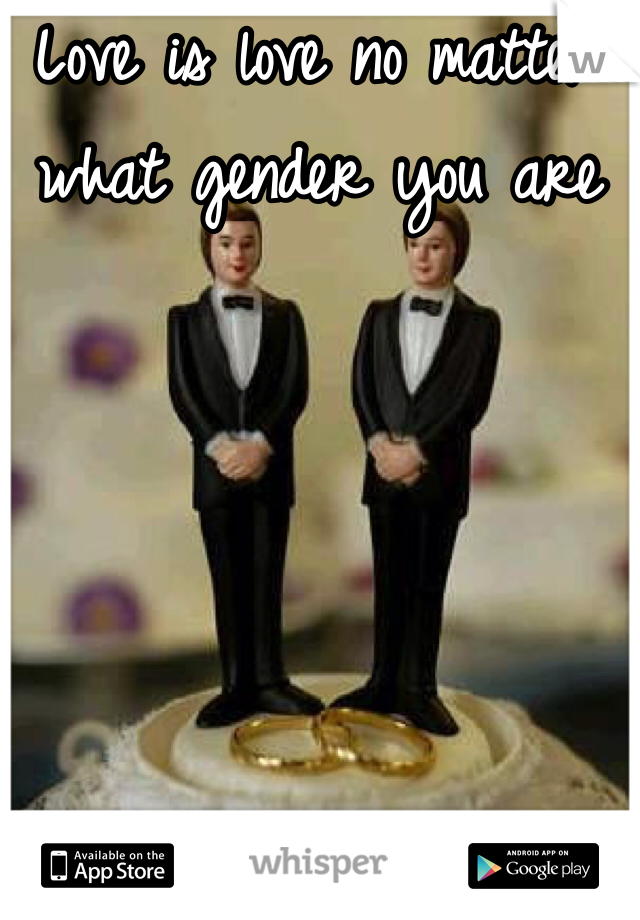 Love is love no matter what gender you are