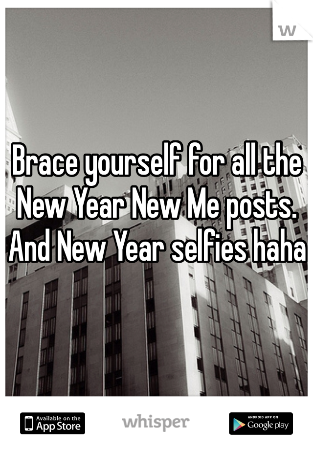 Brace yourself for all the New Year New Me posts. And New Year selfies haha