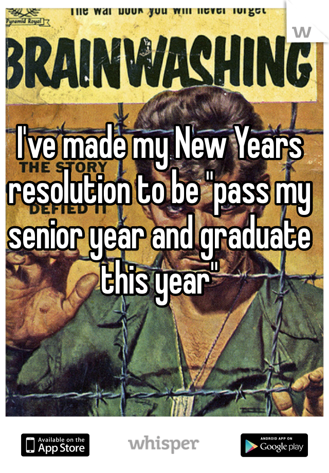 """I've made my New Years resolution to be """"pass my senior year and graduate this year"""""""