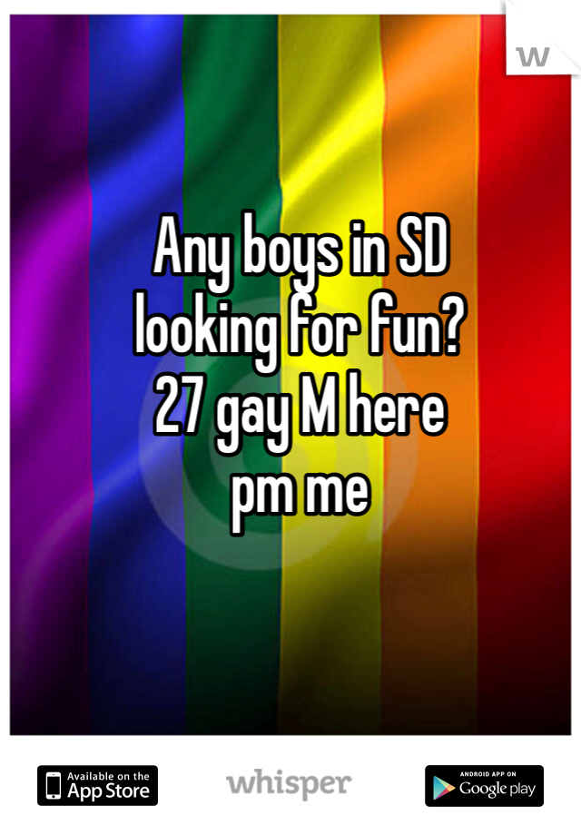Any boys in SD looking for fun? 27 gay M here pm me