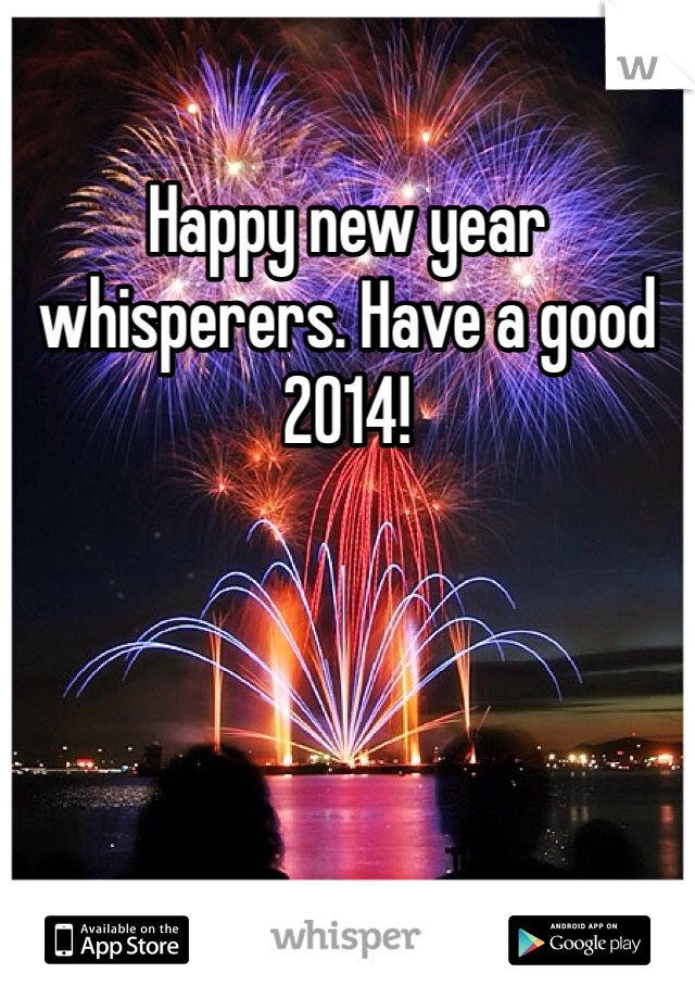 Happy new year whisperers. Have a good 2014!