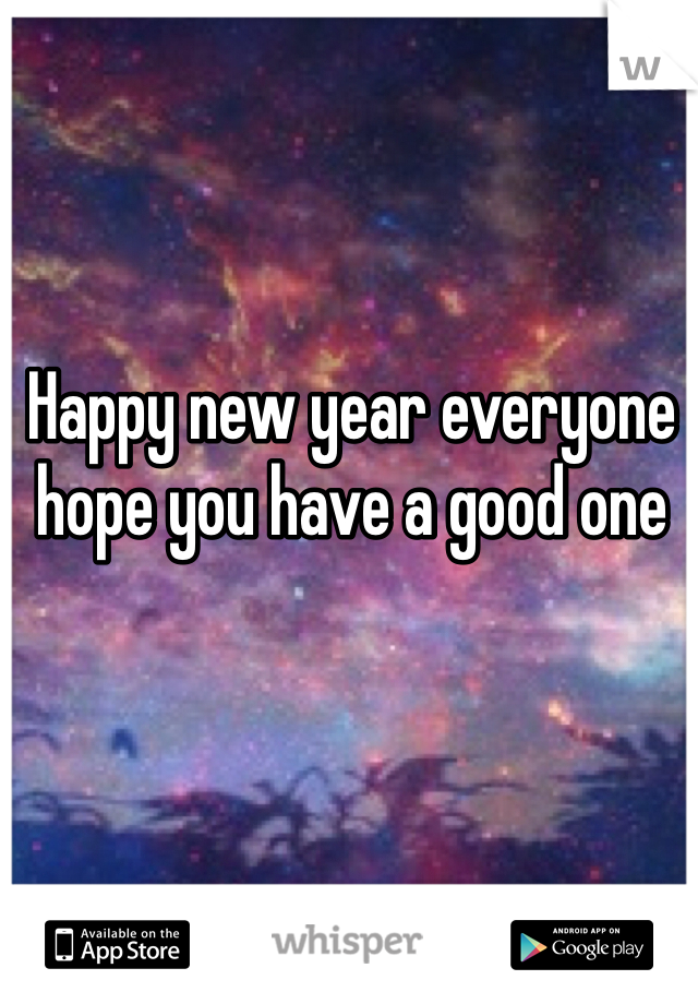 Happy new year everyone hope you have a good one