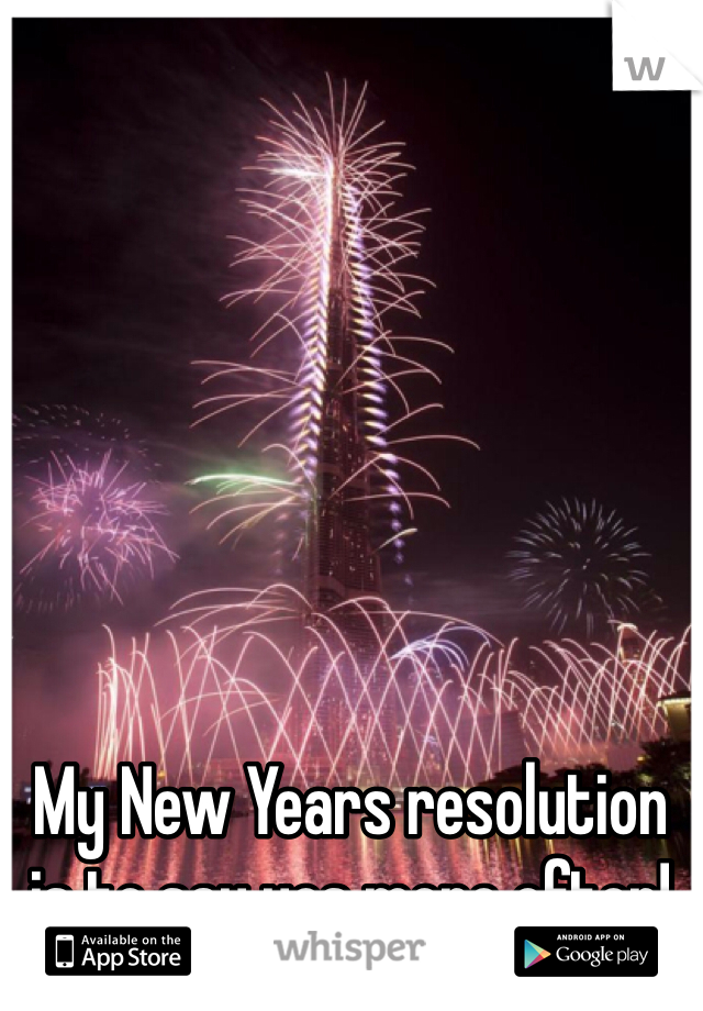My New Years resolution is to say yes more often!
